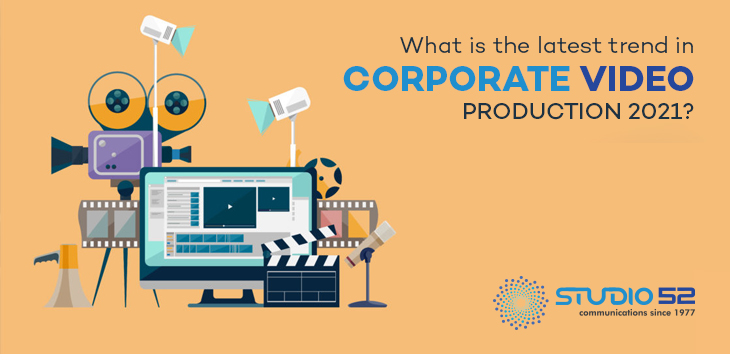 What is the latest trend in corporate video production 2021? - Studio 52
