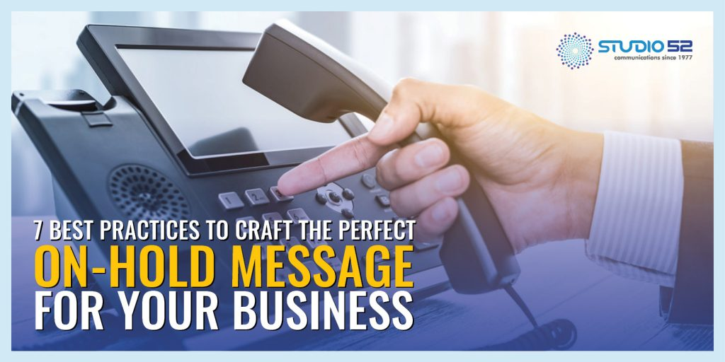 7 Best Practices To Craft the Perfect On-Hold Message For Your Business