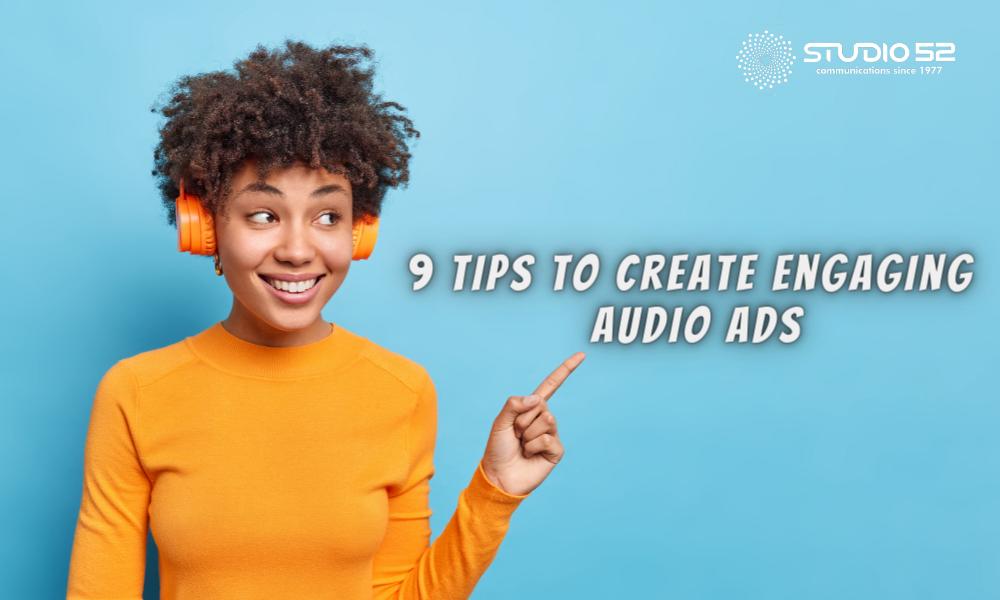 9 Tips to Create Engaging Audio Ads- Studio52