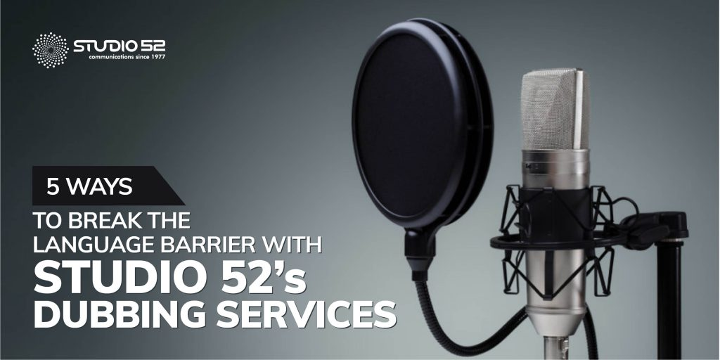 5 ways to break the language barrier with Studio 52's Dubbing Services