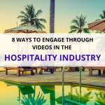 8 ways to engage through videos in the hospitality industry