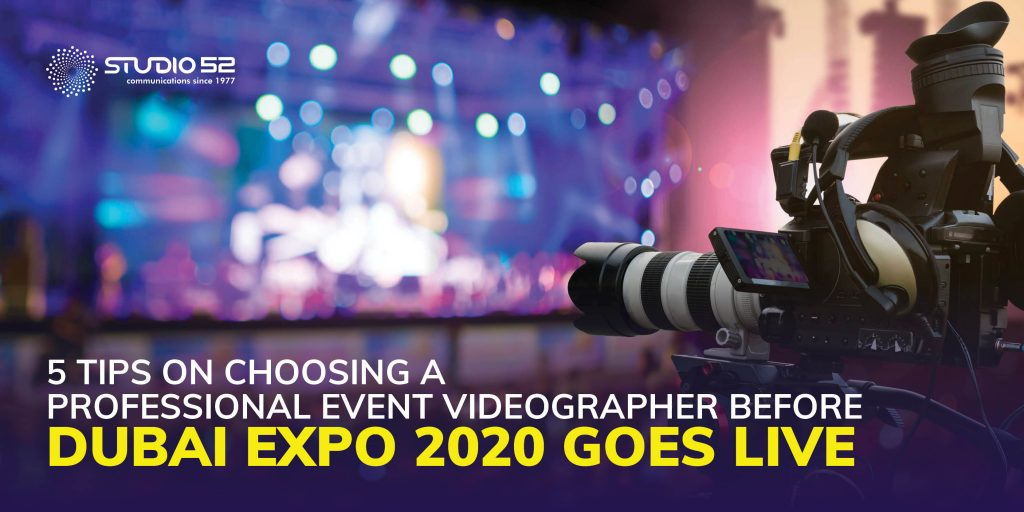 5 Tips on Choosing a Professional Event Videographer Before Dubai Expo 2020 Goes Live