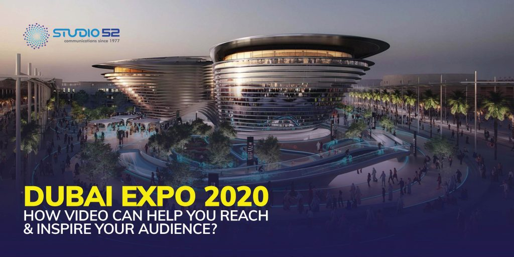 Dubai Expo 2020: How Video Can Help You Reach & Inspire Your Audience?