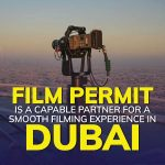 Film Permit is a capable partner for a smooth filming experience in Dubai