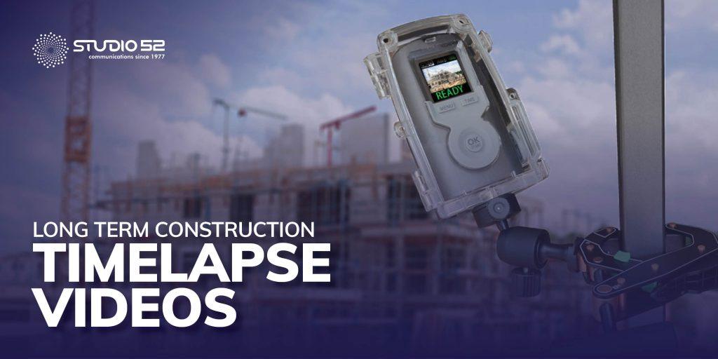 Long term Construction Timelapse Videos