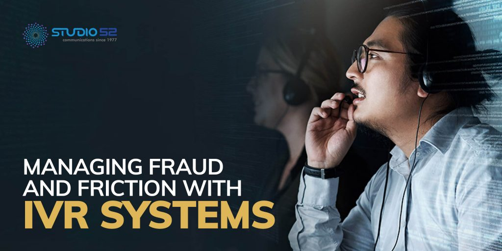 Managing fraud and friction with IVR systems