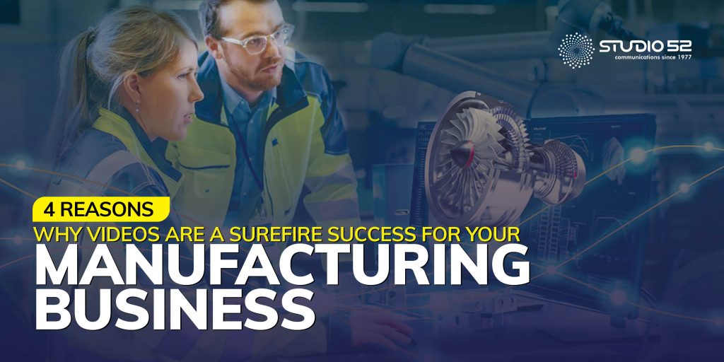 4 Reasons why videos are a surefire success for your manufacturing business