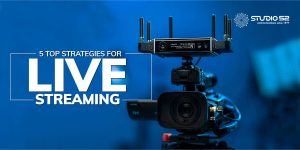 5 top strategies for Live streaming