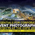 Essentials for Corporate Event Photography Projects at the EXPO 2020