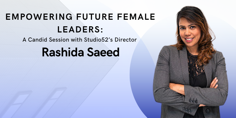 Empowering Future Female Leaders: A Candid Session with Studio52's Director Rashida Saeed